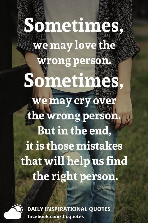 Sometimes, we may love the wrong person. Sometimes, we may ...