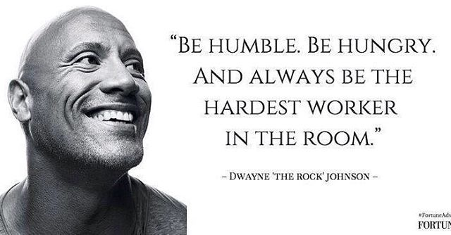#TheRock - The hard work and hunger go hand in hand... It's the humble part that's the key to making it all work. #HardestWorkersInTheRoom  Photo credit @FortuneMag