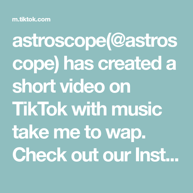 Astroscope Astroscope Has Created A Short Video On Tiktok With Music Take Me To Wap Check Out Our Insta Astrooscope For Short Videos Music Lets Link