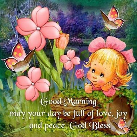 Good Morning, May Your Day Be Full Of Love,