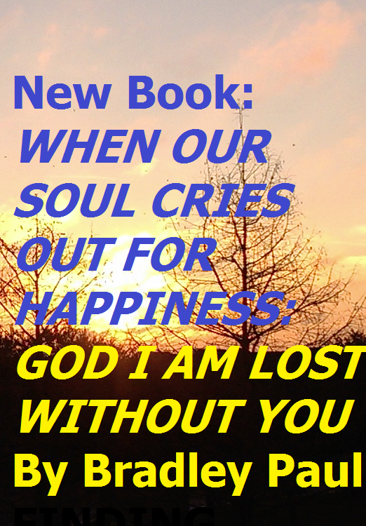 New Book on Kindle WHEN OUR SOUL CRIES OUT FOR HAPPINESS: GOD I AM LOST WITHOUT YOU #eyf By Bradley Paul