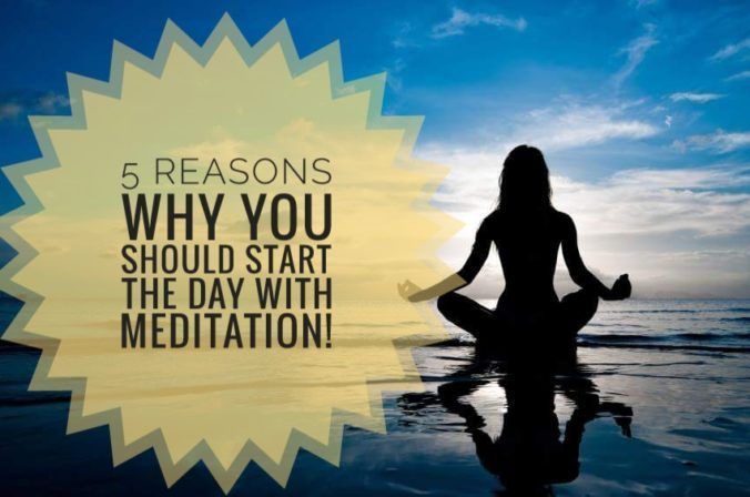 5 Reasons Why You Should Start The Day With Meditation