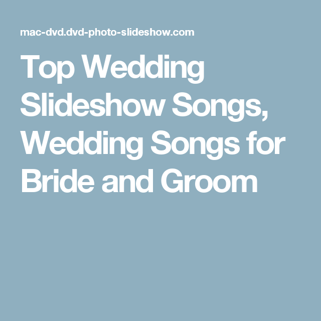 Top Wedding Slideshow Songs For Bride And Groom
