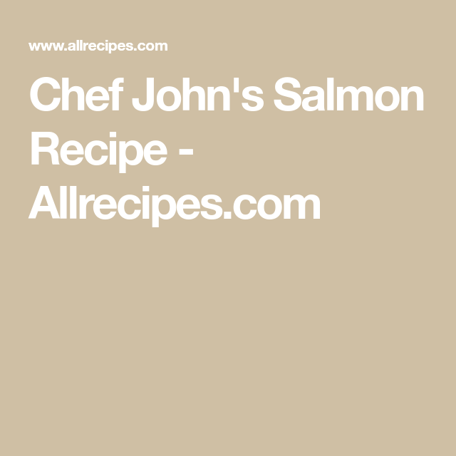 Chef John S Salmon Recipe Allrecipes Com Salmon Recipes Salmon Chef