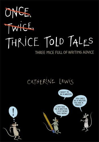 Thrice Told Tales Three Mice Full Of Writing Advice By Catherine