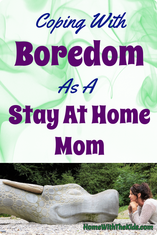 Coping With Boredom As A Stay At Home Mom Mom Stuff Stay