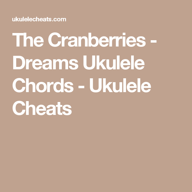 The Cranberries Dreams Ukulele Chords Ukulele Cheats Ukuele