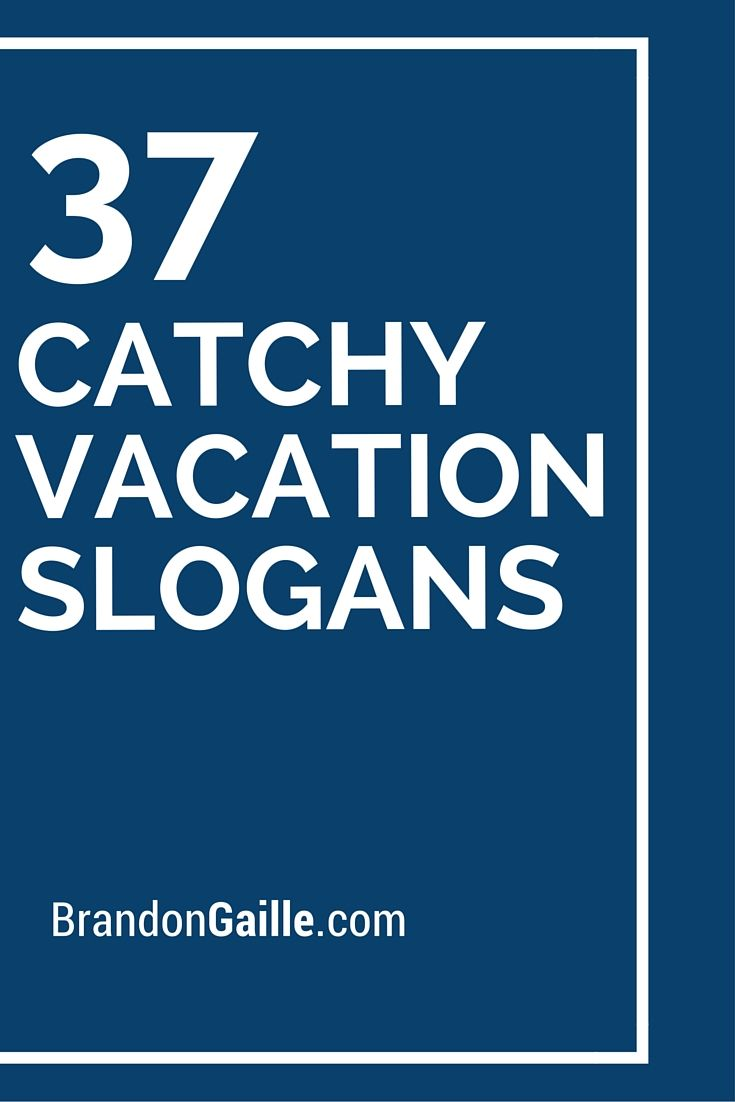 List of 39 Catchy Vacation Slogans and Taglines | Vacations
