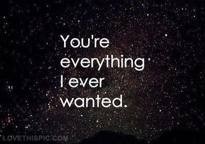 You Are Everything I Ever Wanted Love Love Quotes Quotes Girly Quote Girl Girl Quotes Want Quotes Love Quotes Love Words