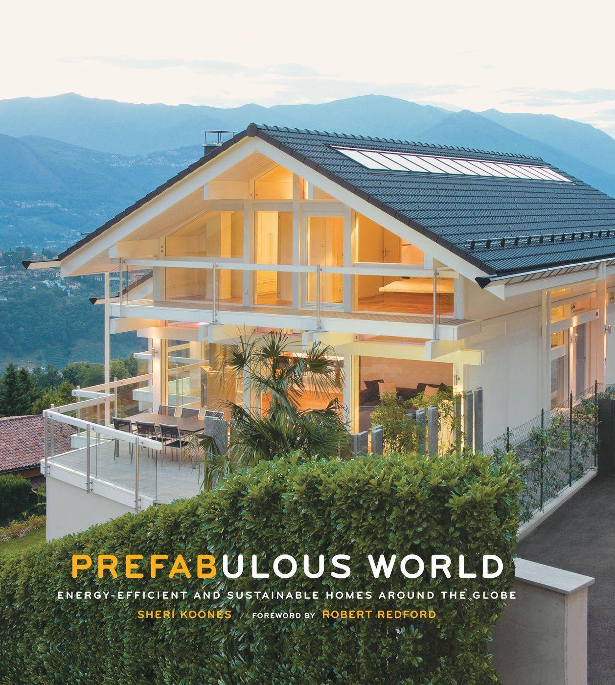 Prefabulous World: Energy-Efficient and Sustainable Homes Around the Globe eBook: Sheri Koones, Robert Redford: Amazon.ca: Kindle Store