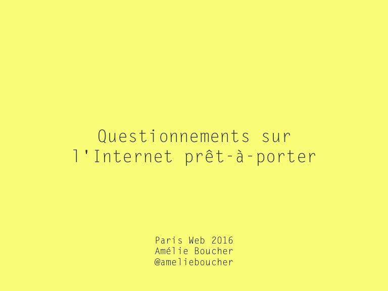 Questionnements sur l'Internet prêt-à-porter // Paris Web 2016 - Amélier Boucher