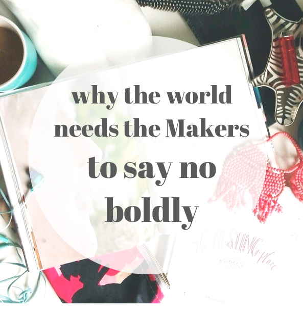 Why The World Needs The Makers To Say No Boldly