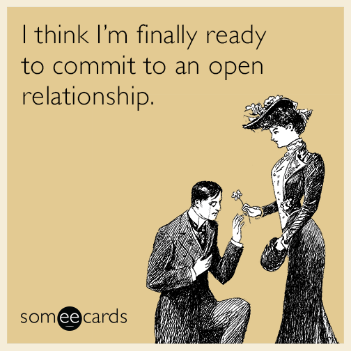 I Think I M Finally Ready To Commit To An Open Relationship Open Relationship Flirting Quotes Flirting Memes