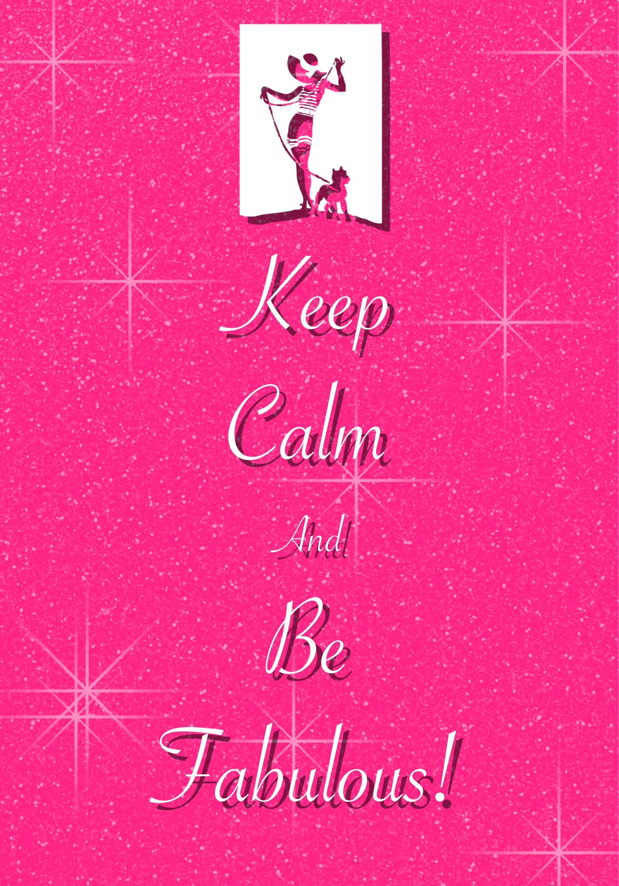 keep calm and be fabulous! / created with Keep Calm and