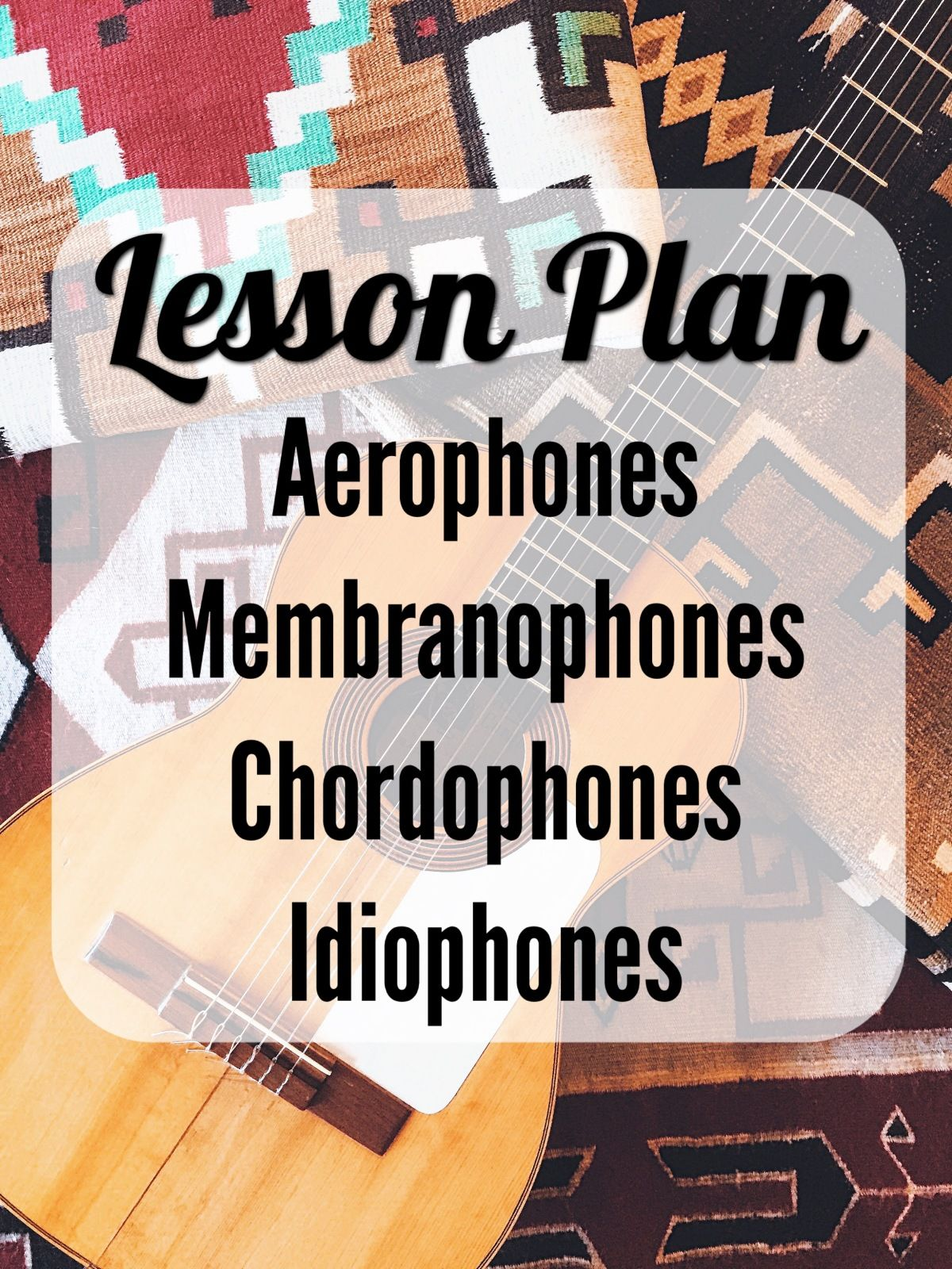 Lesson Plan Listening Selections And Printable Activities Chordophones Membranophones