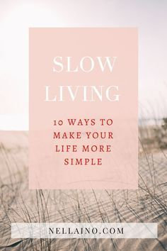 Slow life and mindfulness. Read my best 10 tips to make your life a bit more simple and intentional. Start living fully and enjoying your precious life. Read the blog post: www.nalleino.com/blog #slowliving #slowlife #intentionalliving #mindfulness
