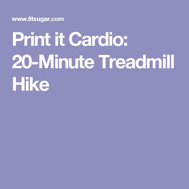 Print it Cardio: 20-Minute Treadmill Hike