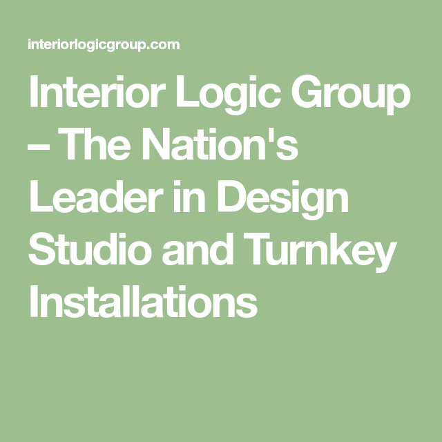Interior Logic Group – The Nation's Leader in Design Studio and Turnkey Installations  Design