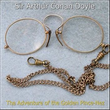 Sherlock Holmes: The Adventure of the Golden Pince-Nez audiobook by Sir Arthur Conan Doyle