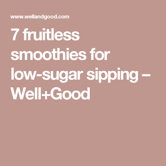 7 fruitless smoothies for low-sugar sipping – Well+Good