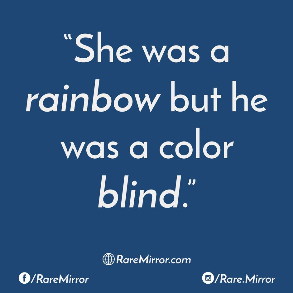 She Was A Rainbow But He Was A Color Blind True Quotes Quotes Best Quotes