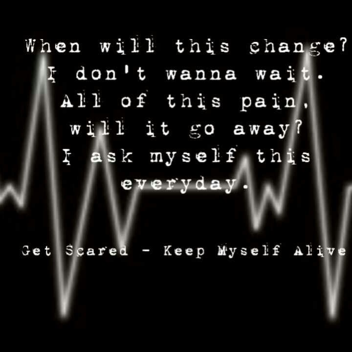 Get Scared - Keep Myself Alive | Get scared | Pinterest | Songs ...