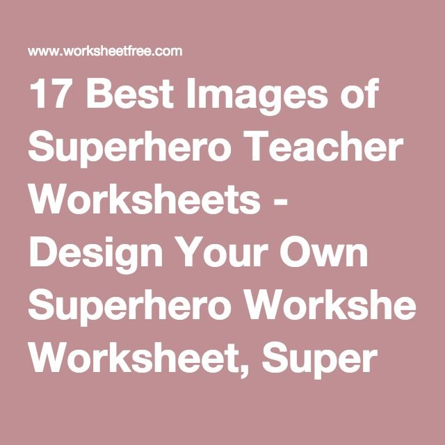 17 Best Images of Superhero Teacher Worksheets - Design Your ...