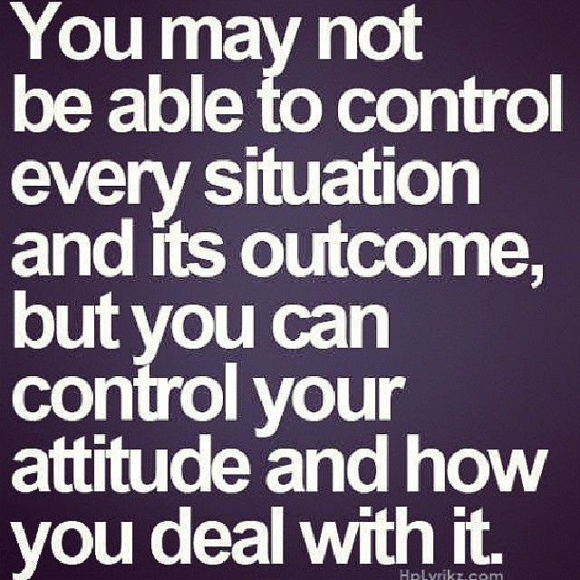 You may not be able to control every situation and it's outcome but you can control your attitude and how you deal with it. #quote #maturity
