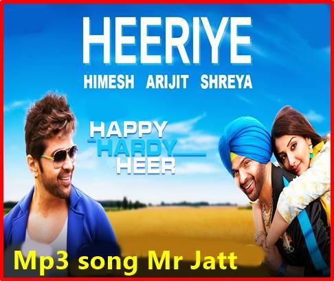 Heeriye Lyrics Happy Hardy Mp3 Songs Mr Jatt Download Latest Movie Songs Hindi Movie Song Mp3 Song
