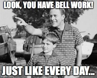 Funny Memes 2016 About Work : Look son meme look you have bell work! just like every day