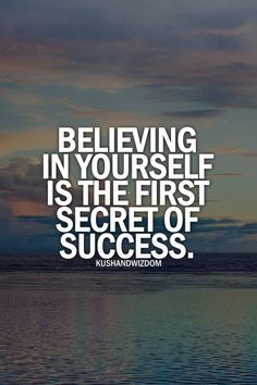 Believing In Your Self Is The First Secret Of Success