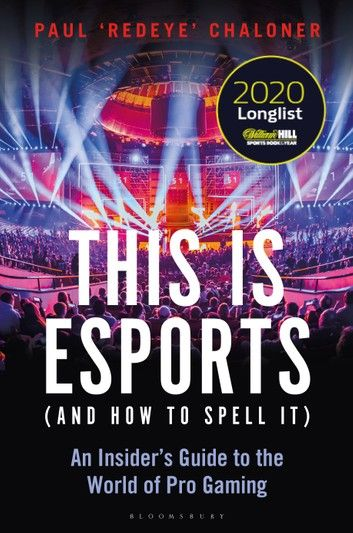 Buy This is esports (and How to Spell it) – LONGLISTED FOR THE WILLIAM HILL SPORTS BOOK AWARD 2020: An Insider's Guide to the World of Pro Gaming by  Paul Chaloner and Read this Book on Kobo's Free Apps. Discover Kobo's Vast Collection of Ebooks and Audiobooks Today - Over 4 Million Titles!