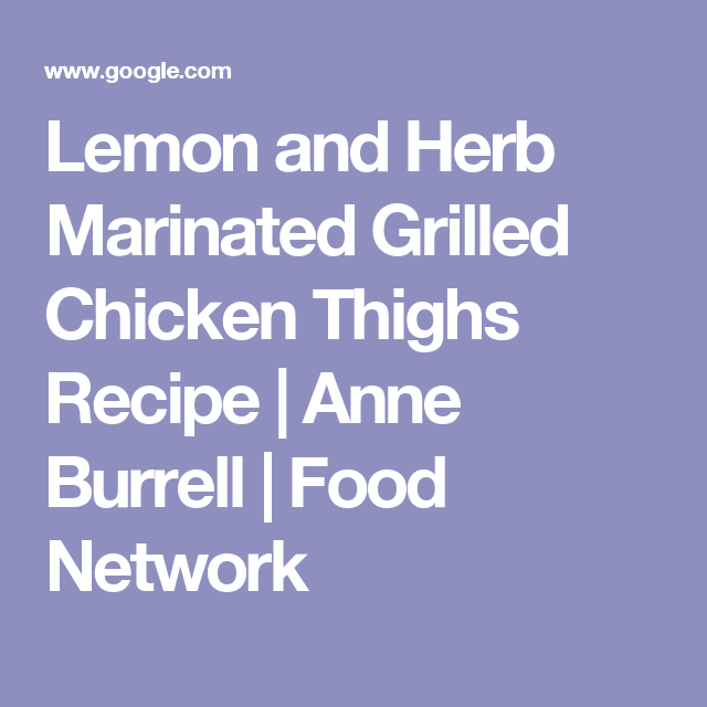 Lemon and herb marinated grilled chicken thighs recipe anne lemon and herb marinated grilled chicken thighs recipe anne burrell food network forumfinder Image collections