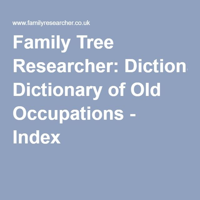 Family Tree Researcher: Dictionary of Old Occupations - Index