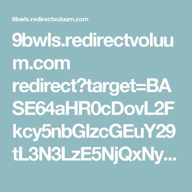 9bwls.redirectvoluum.com redirect?target=BASE64aHR0cDovL2Fkcy5nbGlzcGEuY29tL3N3LzE5NjQxNy9DRDM4ODE1L3dJRzRSMlNMSks3Mk5WUlZHNDlLR0FITQ&ts=1474500247815&hash=lBfqsYSXDcvTy50JkmAj8_XZzU8o_Wy3Aa7ydXncQco&rm=DJ
