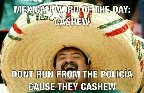 Mexican Word Of The Day Cashew Funny Quotes Pinterest Funny Mexican Words And Jokes