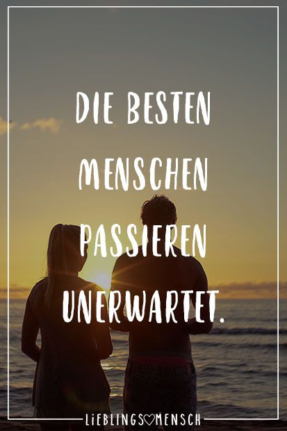 Die besten Menschen passieren unerwartet Visual Statements®️ The best people happen unexpectedly. Sayings / quotes / quotes / life / friendship / relationship / love / family / profound / funny / beautiful / thinking