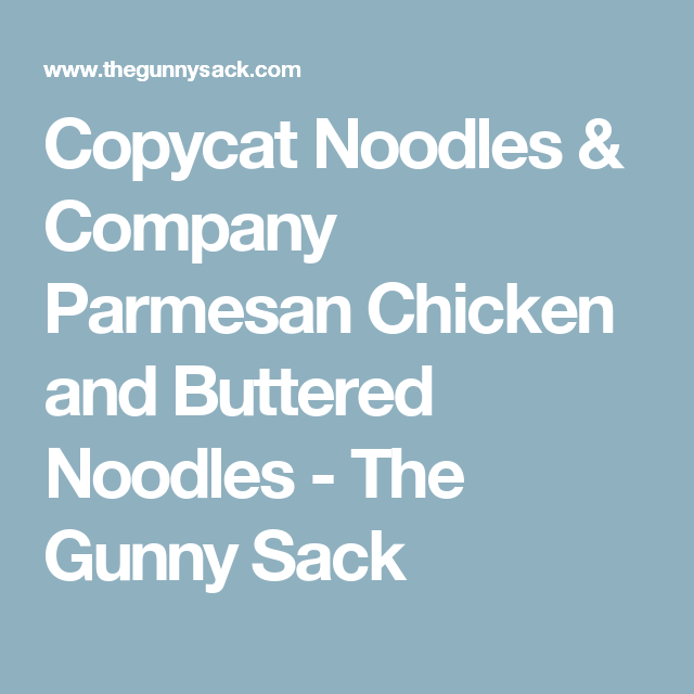 Copycat Noodles & Company Parmesan Chicken and Buttered Noodles - The Gunny Sack