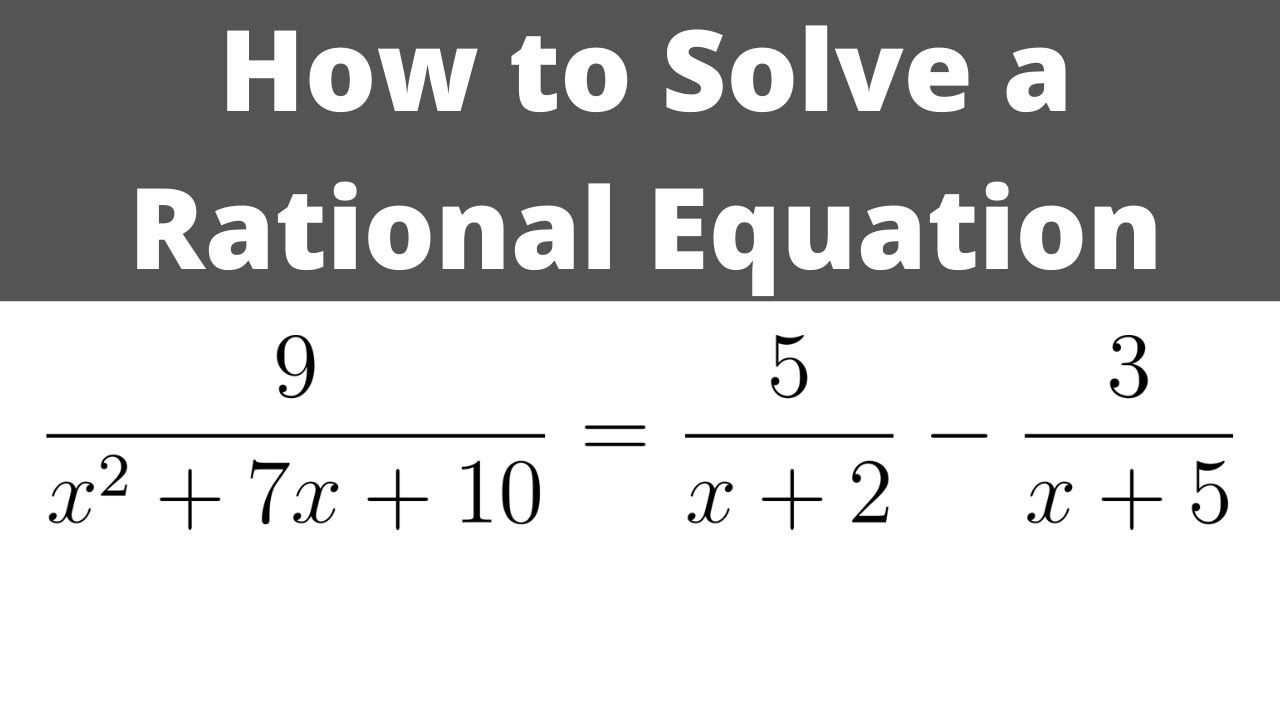 How To Solve The Rational Equation 9 X 2 7x 10 5 X 2 3 X Solving Math Videos Equation Addition of rational expressions