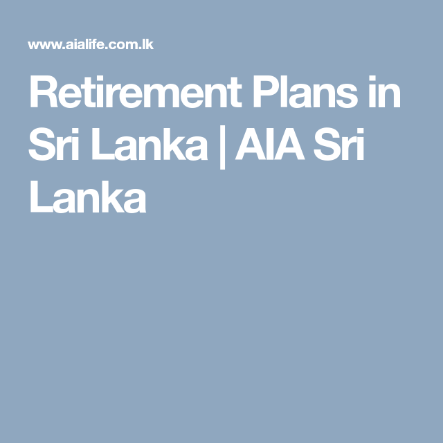 Retirement Plans In Sri Lanka Aia Sri Lanka Investing How To