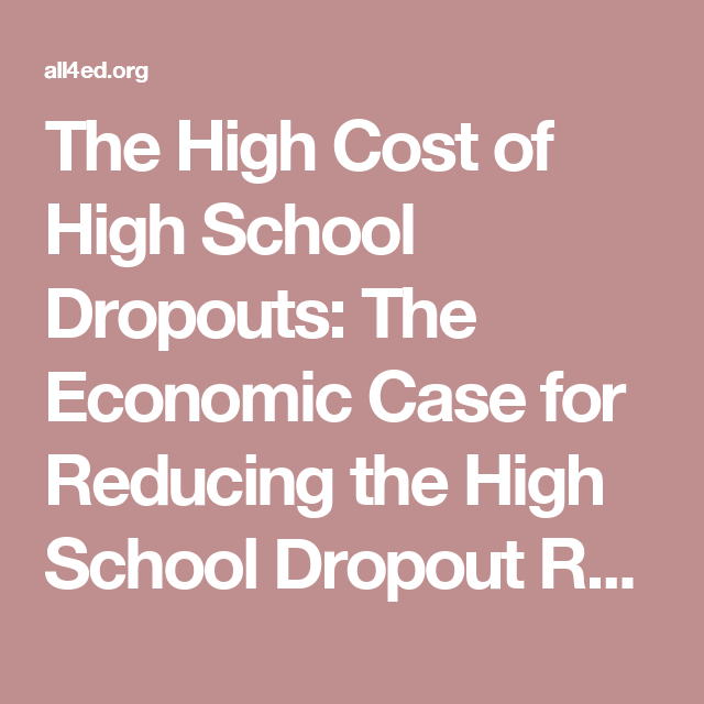 The High Cost of High School Dropouts: The Economic Case for