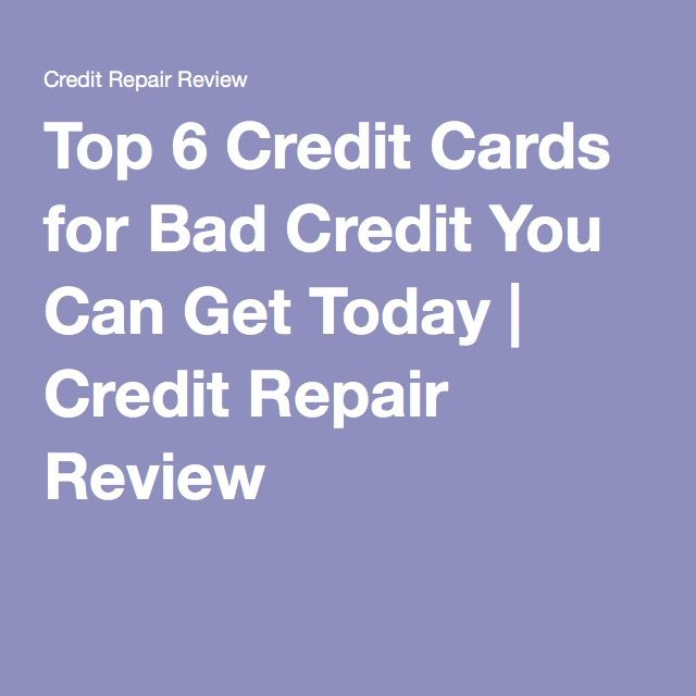 Top 6 credit cards for bad credit you can get today credit repair top 6 credit cards for bad credit you can get today credit repair review colourmoves