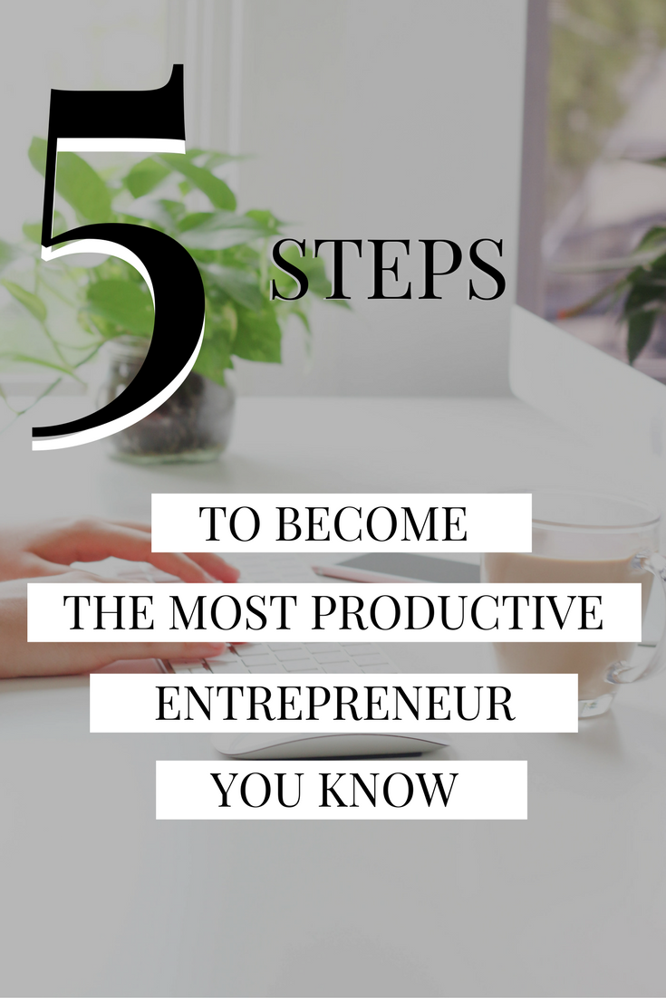 the five steps to become the most productive entrepreneur you know