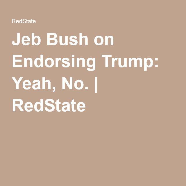 Jeb Bush on Endorsing Trump: Yeah, No. | RedState