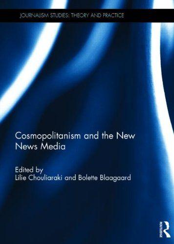 Cosmopolitanism and the New News Media (Journalism Studies) by Lilie Chouliaraki http://www.amazon.com/dp/0415734894/ref=cm_sw_r_pi_dp_31T.tb0KNJ7Y2