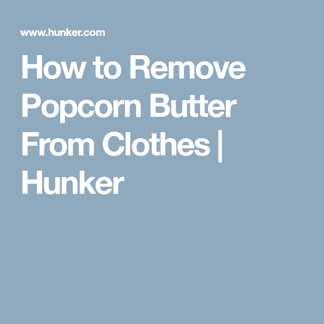 f8621b0b0a23142301a732b904dd1c49 - How To Get Popcorn Butter Stains Out Of Clothes