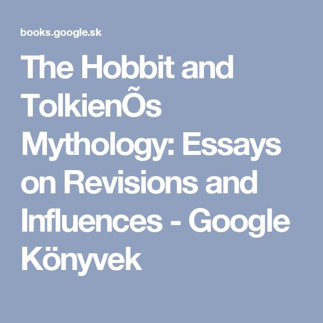 The Hobbit And Tolkieno Mythology Essay On Revision Influence Google Konyvek