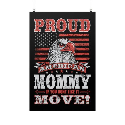 """Proud American Mommy If You Don't Like It MOVE!"" Fine Art Poster"