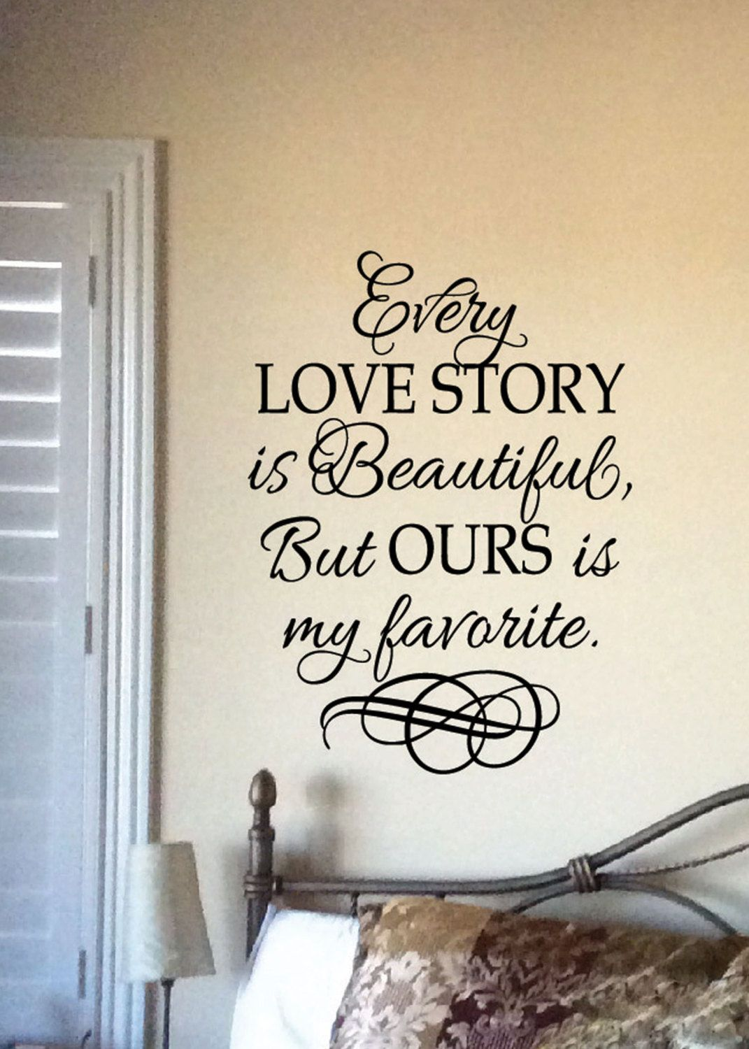 Master bedroom wall decor stickers  Every Love Story is Beautiful but ours is my favorite  vinyl wall