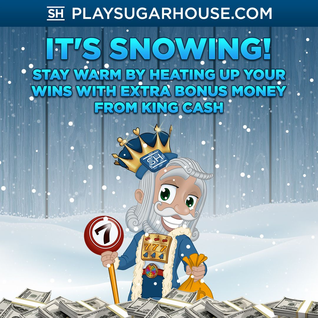 It's snowing! King Cash shall grant you your snow day wish of staying home, curling up in front of the fire place and keeping warm as your slot wins heat up courtesy of extra bonus money from King Cash!  Log in to your account now to see what extra bonus money will snowball in some serious wins on this chilly day! www.playsugarhouse.com/